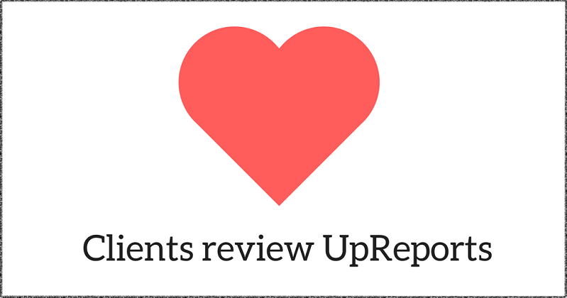 Client Review UpReports and Say the Nicest Things