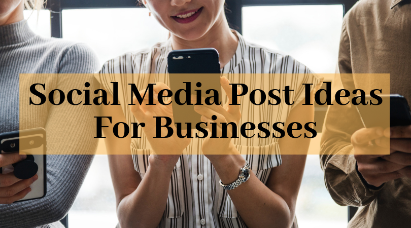 10 Social Media Post Ideas For Businesses to Get Max Likes & Shares