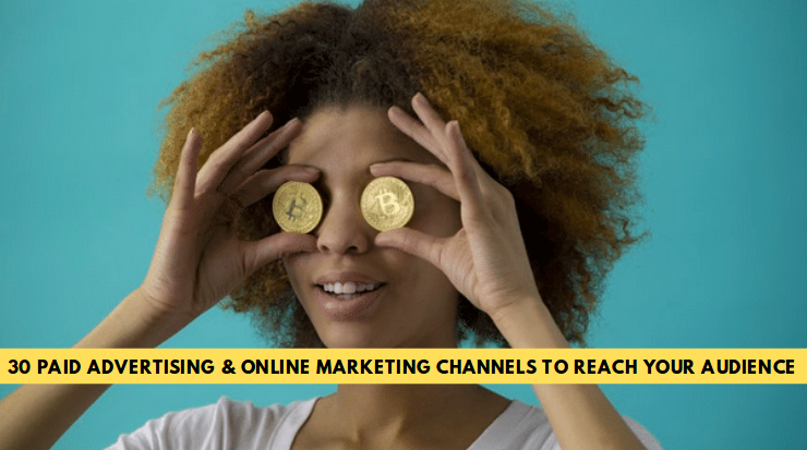 30 Paid Advertising & Online Marketing Channels to Reach Your Audience