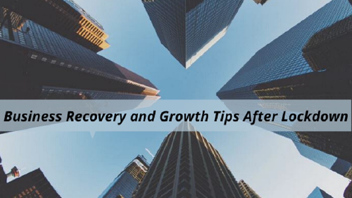 40 Business Recovery & Growth Tips for During & After Lockdown