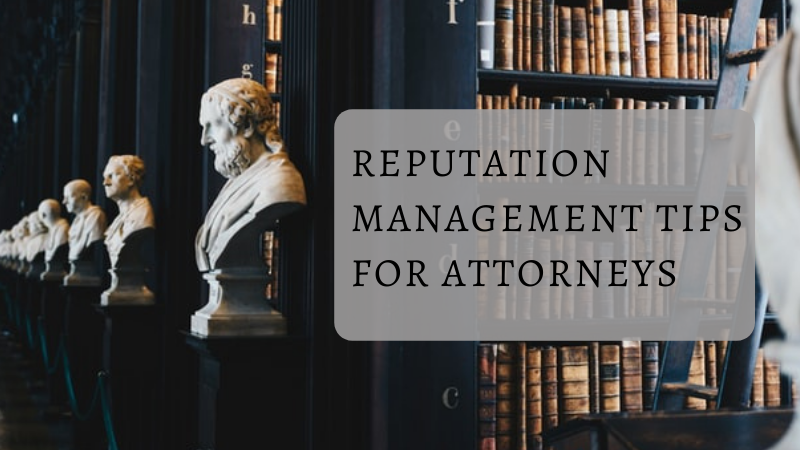 Online Reputation Management for Attorneys: Best Tips and Ideas