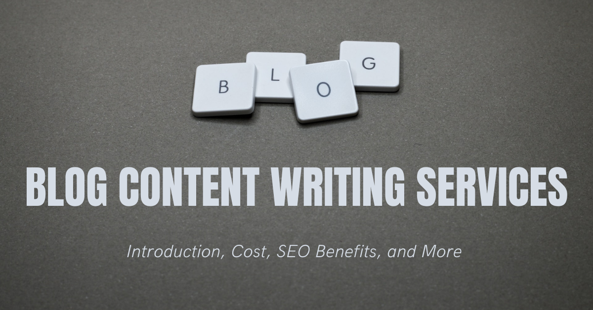 Blog Content Writing Services: Introduction, Cost, SEO Benefits, and More