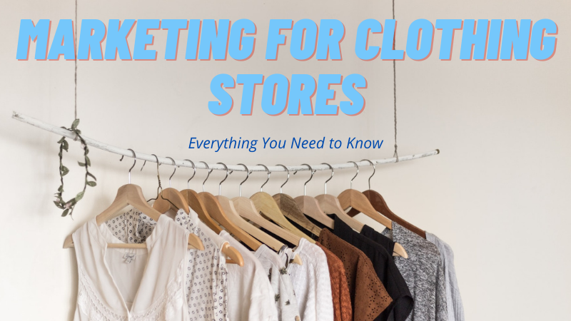Marketing for Clothing Stores: Everything You Need to Know