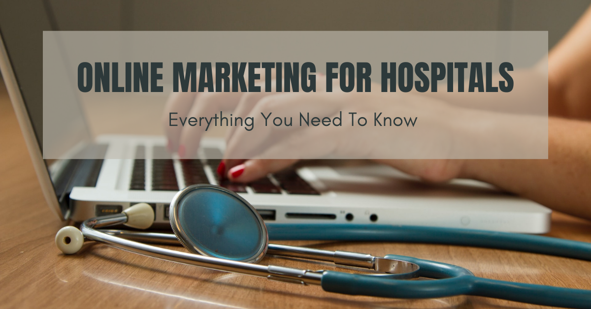 Marketing For Hospitals: Everything You Need To Know