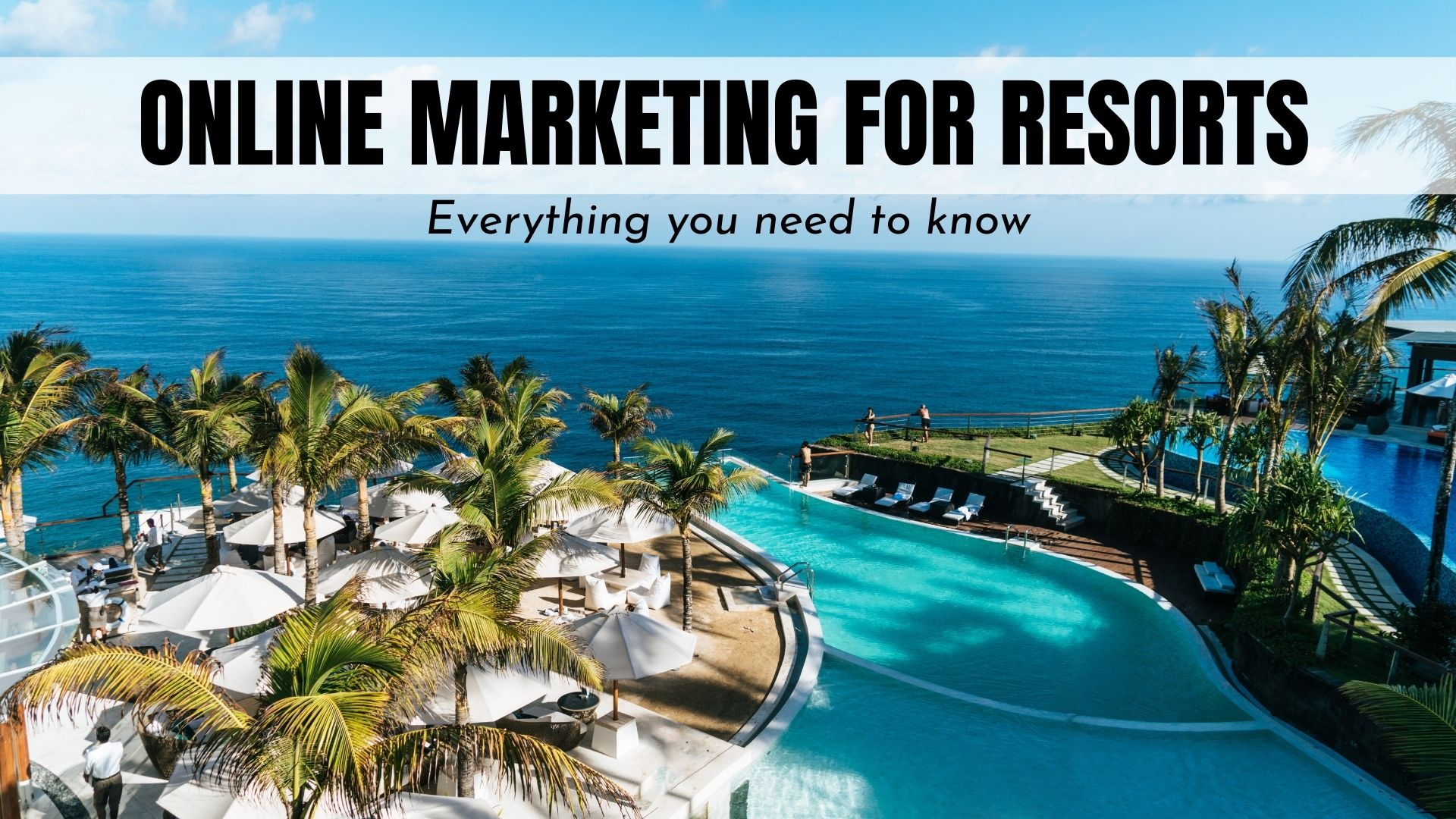 Marketing for Resorts: Everything You Need to Know