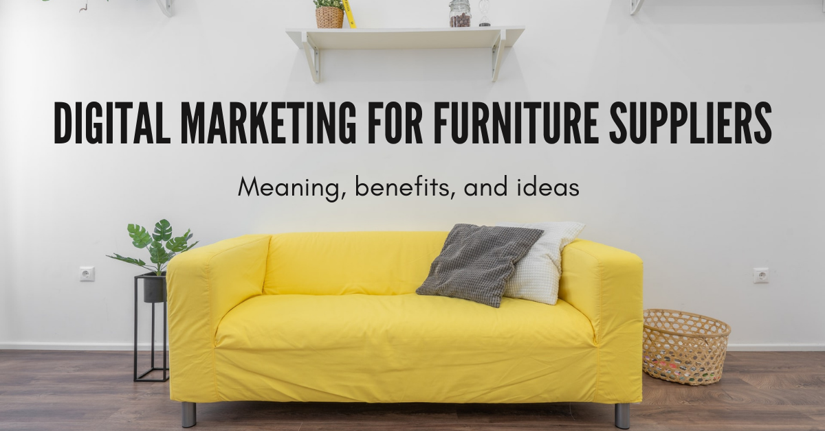 Marketing for Furniture Suppliers: Meaning, Benefits, and Ideas