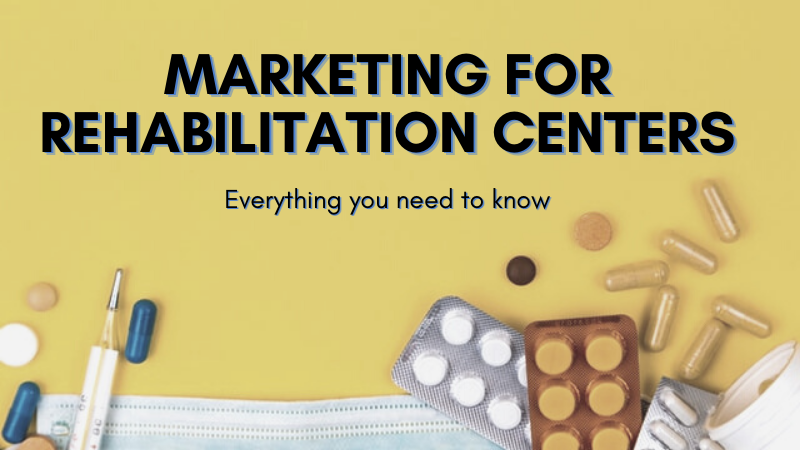 Marketing for Rehabilitation Centers: Everything You Need to Know